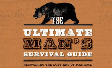 Pick Of The Week – The Ultimate Man's Survival Guide: Rediscovering the Lost Art of Manhood