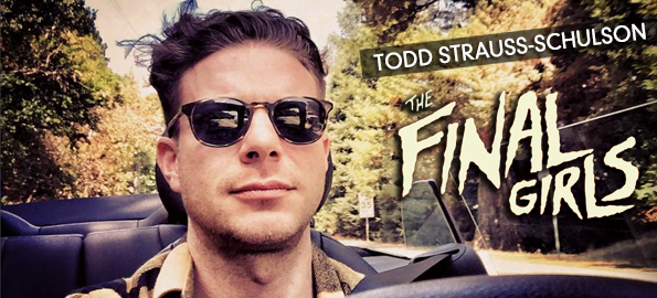 THE FINAL GIRLS: Director Todd Strauss-Schulson On Bringing His New Film To Life