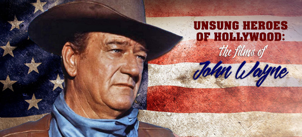 Unsung Heroes of Hollywood: The Films of John Wayne